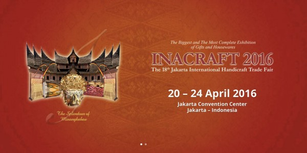 The 18th INACRAFT (Indonesian Craft) Exhibition on 20-24 April 2016 in Jakarta
